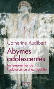 Catherine Audibert - Abymes adolescentes - Les empreintes de l'adolescence chez l'adulte.