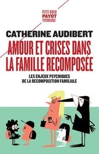 Catherine Audibert - Amour et crises dans la famille recomposée.