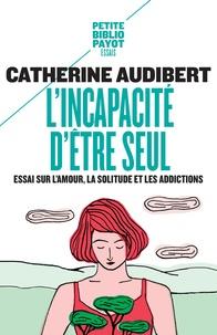 Lincapacité dêtre seul - Essai sur lamour, la solitude et les addictions.pdf
