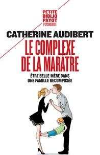 Catherine Audibert - Le complexe de la marâtre - Etre belle-mère dans une famille recomposée.
