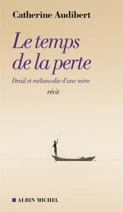 Catherine Audibert - Le temps de la perte - Deuil et mélancolie d'une mère.