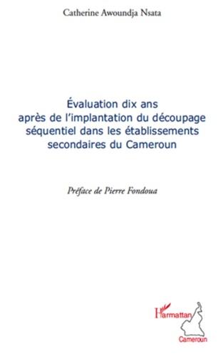Catherine Awoundja Nsata - Evaluation dix ans après de l'implantation du découpage séquentiel dans les établissements secondaires du Cameroun.