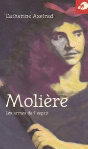 Catherine Axelrad - Molière - Les armes de l'esprit.