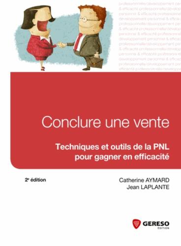 Catherine Aymard et Jean Laplante - Conclure une vente - Techniques et outils de la PNL pour gagner en efficacité.