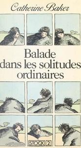 Catherine Baker et Betty Mialet - Balade dans les solitudes ordinaires.