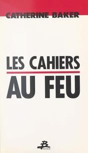 Catherine Baker - Les Cahiers au feu.