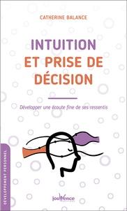 Catherine Balance - Intuition et prise de décision - Développez une écoute fine de ses ressentis.