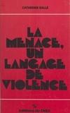 Catherine Ballé - La menace, un langage de violence.