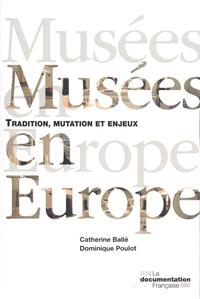 Catherine Ballé et Dominique Poulot - Musées en Europe - Tradition, mutation et enjeux.