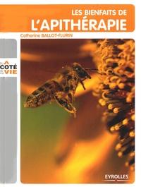 Catherine Ballot-Flurin - Les bienfaits de l'apithérapie.