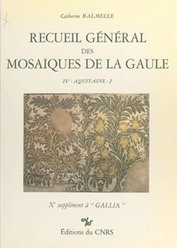 Catherine Balmelle - Recueil général des mosaïques de la Gaule (4.2) : Province d'Aquitaine : les pays gascons - 10e supplément à Gallia.