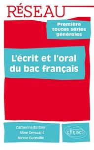 Catherine Barbier et Aline Geyssant - L'écrit et l'oral du bac français 1e toutes séries générales.