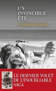 Catherine Bardon - Les Déracinés  : Un invincible été.