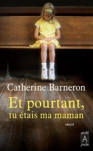 Catherine Barneron - Et pourtant, tu étais ma maman....