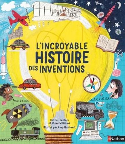 Catherine Barr et Steve Williams - L'incroyable histoire des inventions.