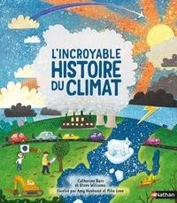 Catherine Barr et Steve Williams - L'incroyable histoire du climat.