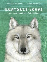 Catherine Barr et Jenni Desmond - Quatorze loups - Pour réensauvager Yellowstone.