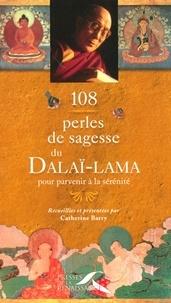 Catherine Barry et  DALAÏ-LAMA - 108 perles de sagesse du Dalaï-Lama pour parvenir à la sérénité.