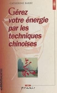 Catherine Barry - Gérez votre énergie par les techniques chinoises.