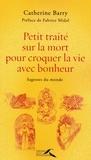 Catherine Barry - Petit traité sur la mort pour croquer la vie avec bonheur - Sagesses du monde.