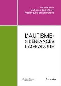 Catherine Barthélémy et Frédérique Bonnet-Brilhault - L'autisme de l'enfance à l'âge adulte.