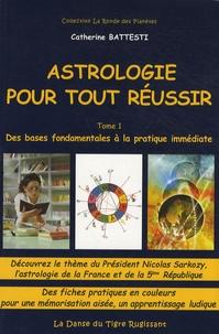 Catherine Battesti - Astrologie pour tout réussir - Tome 1, Des bases fondamentales à la pratique immédiate.