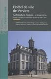 Catherine Bauwens et Marie-Ange Closon - L'hôtel de ville de Verviers - Architecture, histoire, restauration - Précédé du bilan de l'action locale de l'IPW de 2000 à 2015.