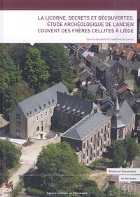 Catherine Bauwens - La Licorne - Secrets et découvertes. Etude archéologique de l'ancien couvent des frères cellites à Liège.