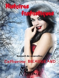 Catherine Beaugrand - Histoires fantastiques.