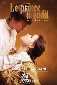 Catherine Beaugrand - Le prince maudit - Amor vincit omnia.