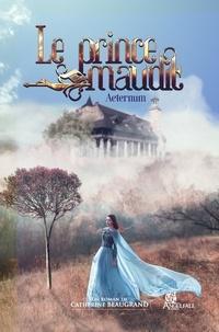 Catherine Beaugrand - Le prince maudit - Aeternum.