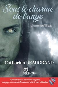 Catherine Beaugrand - Sous le charme de l'ange - Le secret du marquis.