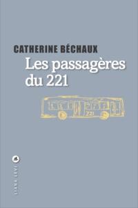 Catherine Béchaux - Les passagères du 221.