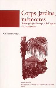 Catherine Benoît - Corps, jardins, mémoires - Anthropologie du corps et de l'espace à la Guadeloupe.