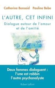 Catherine Bensaid et Pauline Bebe - L'Autre, cet infini - Dialogue autour de l'amour et de l'amitié.