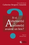 Catherine Bergere-amselek - Et si Alzheimer(s) et autisme(s) avaient un lien ?.