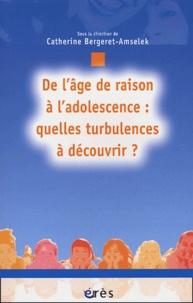 Catherine Bergeret-Amselek - De l'âge de raison à l'adolescence - Quelles turbulences à découvrir ?.