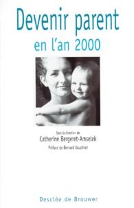 Catherine Bergeret-Amselek et  Collectif - Devenir parent en l'an 2000.