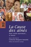 Catherine Bergeret-Amselek - La Cause des aînés - Pour vieillir autrement... et mieux.
