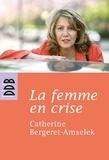 Catherine Bergeret-Amselek - La femme en crise - Ou la ménopause dans tous ses éclats.