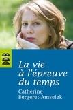 Catherine Bergeret-Amselek - La vie à l'épreuve du temps.