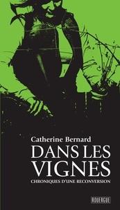 Catherine Bernard - Dans les vignes - Chroniques d'une reconversion.