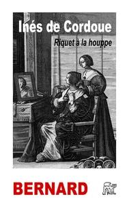 Catherine Bernard - Inés de Cordoue - Riquet à la houppe.