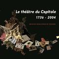 Catherine Bernard et Pierre Gastou - Le théâtre du Capitole (1736-2004).