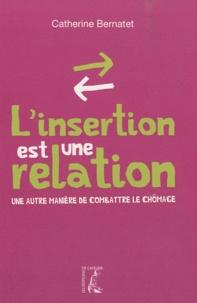 Catherine Bernatet - L'insertion est une relation - Une autre manière de combattre le chômage.