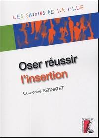 Catherine Bernatet - Oser réussir l'insertion.