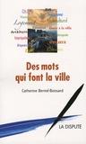Catherine Bernié-Boissard - Des mots qui font la ville.