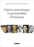 Catherine Bernié-Boissard et Michel Boissard - Figures, personnages et personnalités d'Occitanie - De Théodoric II à Amandine Hesse, de Jaumes Ier à Juliette Gréco.