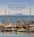 Catherine Bernié-Boissard et Thomas Perrin - Occitanie, Pyrénées - Méditerrannée - Portrait d'une région.