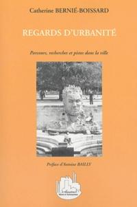 Catherine Bernié-Boissard - Regards d'urbanité - Parcours, recherches et pistes dans la ville.